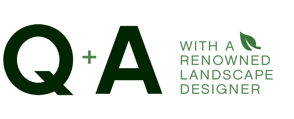Q&A WITH A RENOWNED LANDSCAPE DESIGNER