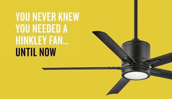 You Never Knew You Needed a Hinkley Fan…Until Now.